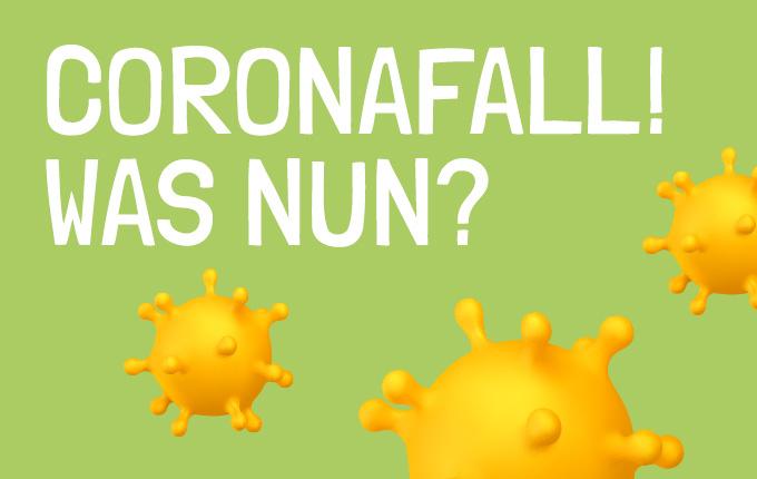 Coronafall! Was nun?