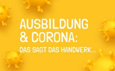 Ausbildung & Corona: das sagt das Handwerk…